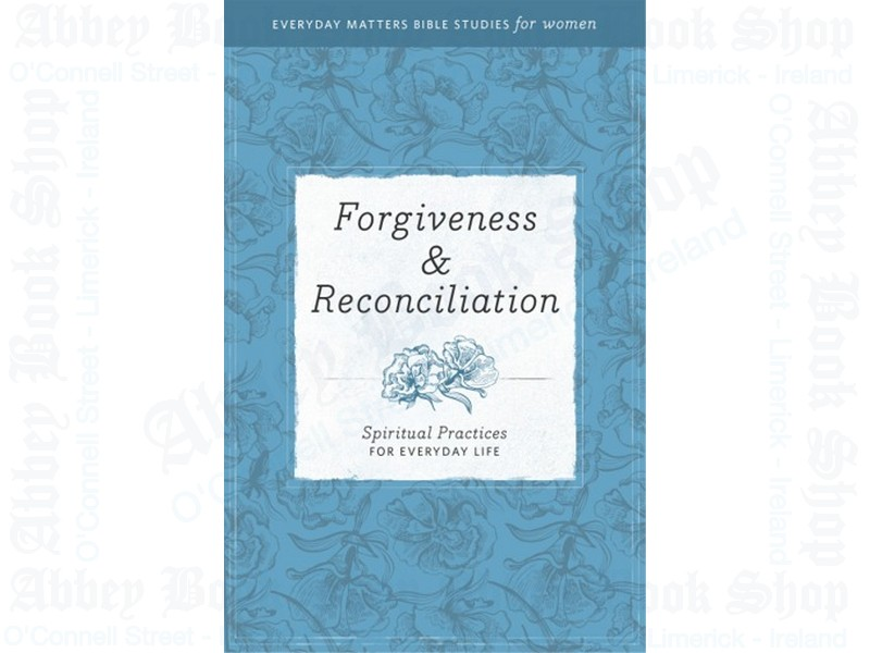 Forgiveness and Reconciliation: Spiritual Practices for Everyday Life