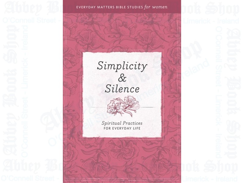 Simplicity and Silence: Spiritual Practices for Everyday Life