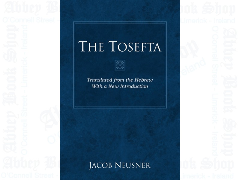 The Tosefta: Translated from the Hebrew with a New Introduction