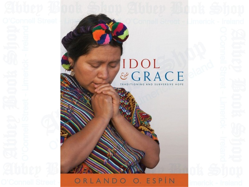Idol and Grace: Traditioning and Subversive Hope