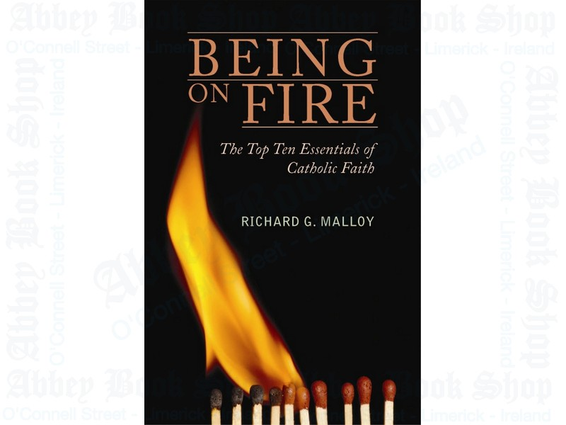 Being on Fire: The TopTen Essentials of Catholic Faith
