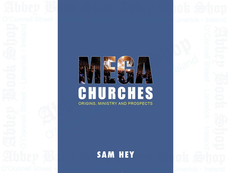 Megachurches: Origins, Ministry and Prospects
