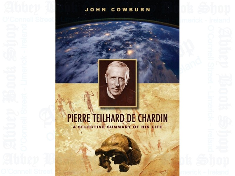 Pierre Teilhard De Chardin: A Selective Summary of His Life
