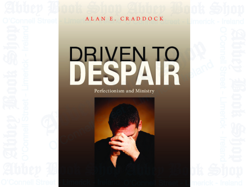 Driven to Despair: Perfectionism and Ministry