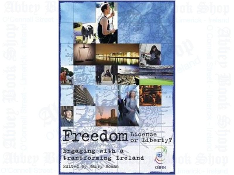 Freedom: Licence or Liberty: Engaging with a Transforming Ireland (2006)