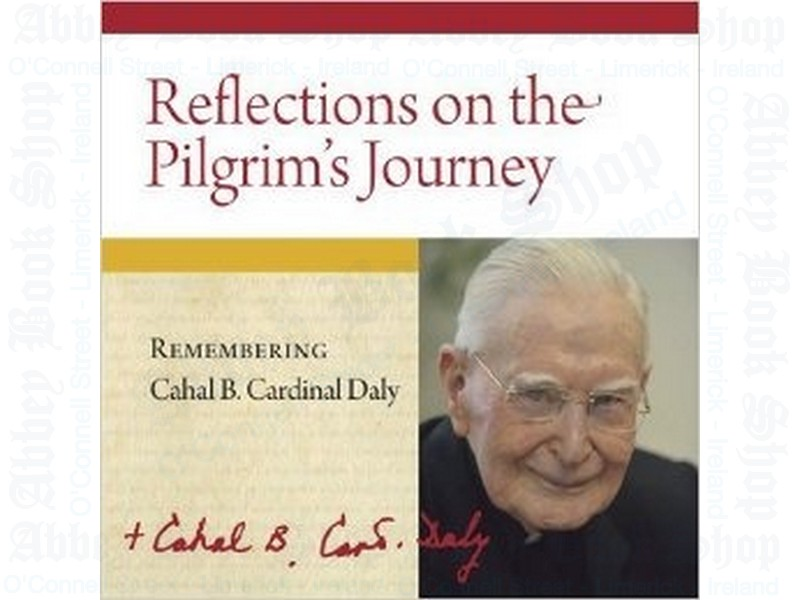 Reflections on the Pilgrim's Journey: Remembering Cahal B. Cardinal Daly