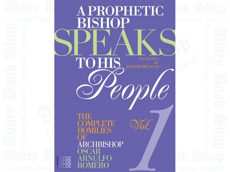 A Prophetic Bishop Speaks to his People: Volume I: the Complete Homilies of Oscar Romero