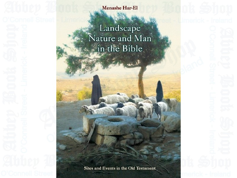 Landscape, Nature & Man in the Bible: Sites & Events in the Old Testament