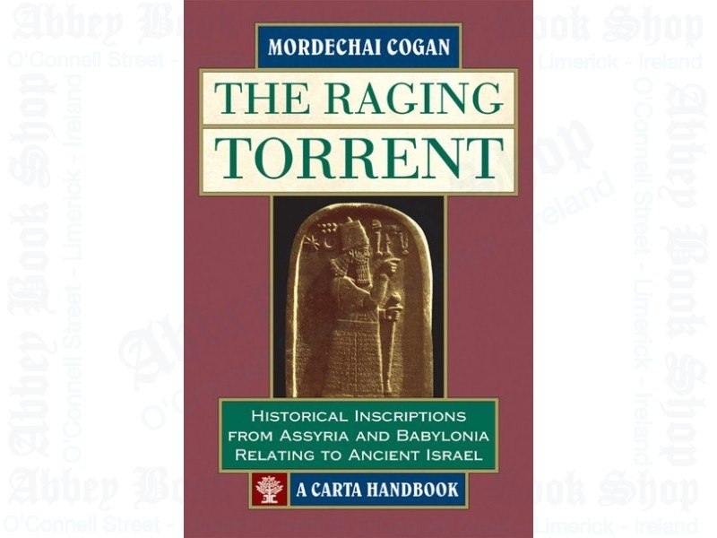 The Raging Torrent: Historical Inscriptions from Assyria and Babylon relating to Ancient Israel